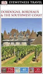 DK Eyewitness Travel Guide: Dordogne, Bordeaux & the Southwest Coast (DK Eyewitness Travel Guide)