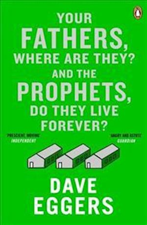 Your Fathers, Where are They? and the Prophets, Do They Live Forever? af Dave Eggers