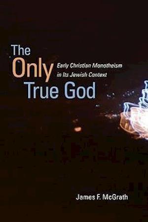 The Only True God af James F. McGrath