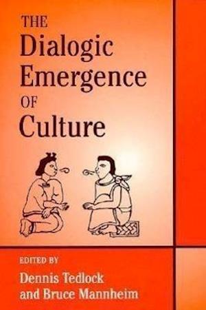 The Dialogic Emergence Culture af Dennis Tedlock