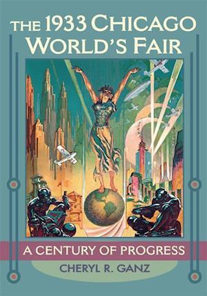 The 1933 Chicago World's Fair af Cheryl Ganz