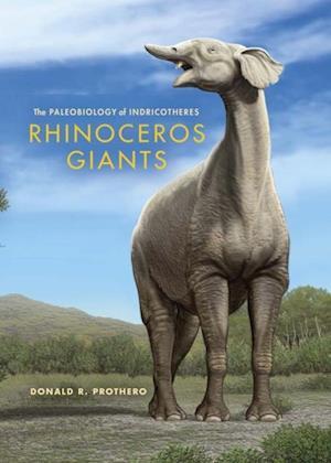 Rhinoceros Giants af Donald R. Prothero