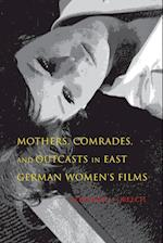 Mothers, Comrades, and Outcasts in East German Women's Film (New Directions in National Cinemas Paperback)