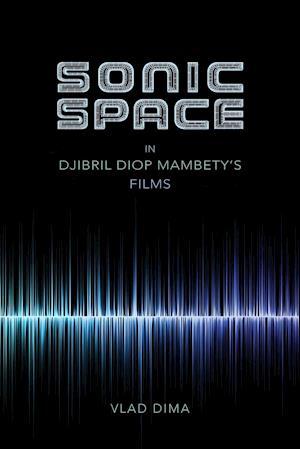 Bog, paperback Sonic Space in Djibril Diop Mambety's Films af Vlad Dima