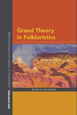 Grand Theory in Folkloristics (Encounters Explorations in Folklore and Ethnomusicology)