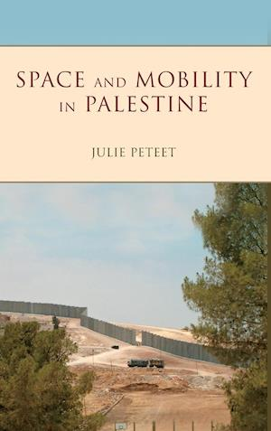 Bog, hardback Space and Mobility in Palestine af Julie Peteet