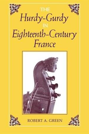 The Hurdy-Gurdy in Eighteenth-Century France af Robert A. Green