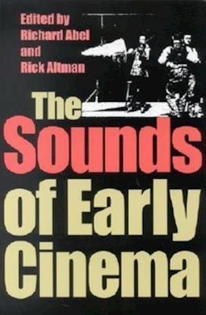 The Sounds of Early Cinema af Richard Abel