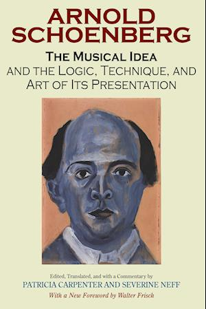 The Musical Idea And the Logic, Technique, And Art of Its Presentation af Arnold Schoenberg, Severine Neff, Patricia Carpenter