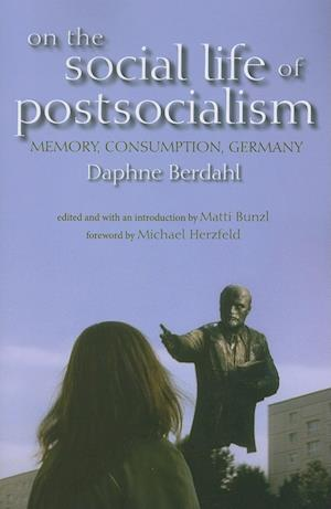 On the Social Life of Postsocialism af Daphne Berdahl