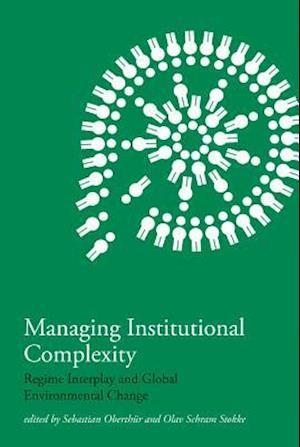 Managing Institutional Complexity af Olav Schram Stokke, Sebastian Oberthur