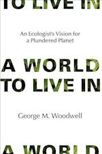A World to Live In af George M. Woodwell