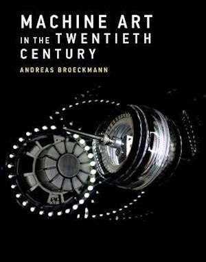 Bog, hardback Machine Art in the Twentieth Century af Andreas Broeckmann