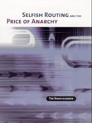 Selfish Routing and the Price of Anarchy af Tim Roughgarden