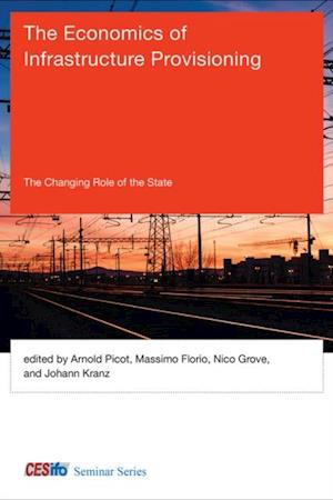 Economics of Infrastructure Provisioning af Arnold Picot, Johann Kranz, Massimo Florio