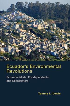 Ecuador's Environmental Revolutions af Tammy L. Lewis