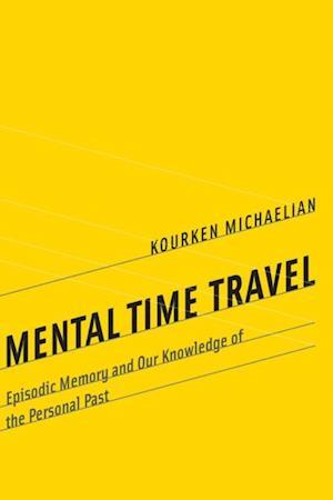 Mental Time Travel af Kourken Michaelian