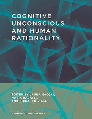 Cognitive Unconscious and Human Rationality af Keith Frankish, Laura Macchi, Riccardo Viale