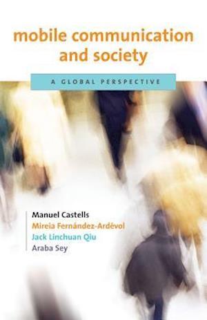 Mobile Communication and Society af Mireia Fernandez Ardevol, Manuel Castells, Jack Linchuan Qiu