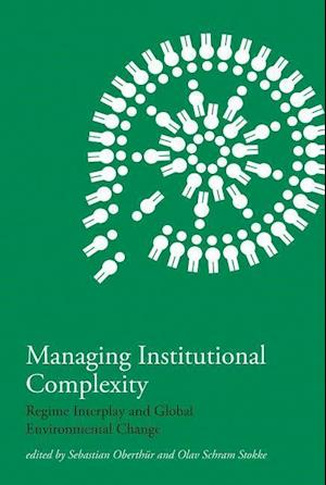 Managing Institutional Complexity af Sebastian Oberthur, Olav Schram Stokke