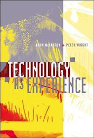 Technology as Experience af John J McCarthy, Peter Wright, John Mccarthy