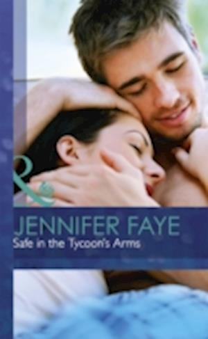 Safe in the Tycoon's Arms af Jennifer Faye