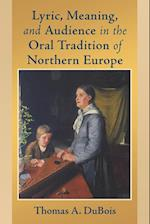 Lyric, Meaning, and Audience in the Oral Tradition of Northern Europe (Poetics of Orality and Literacy)
