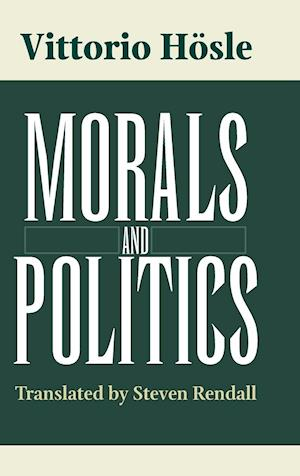 Morals and Politics af Vittorio Hosle