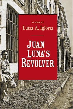 Juan Luna's Revolver af Luisa A. Igloria