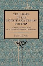 Tulip Ware of the Pennsylvania-German Potters af Edwin Atlee Barber