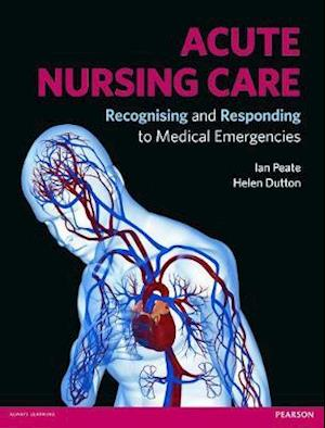 Acute Nursing Care af Ian Peate, Helen Dutton
