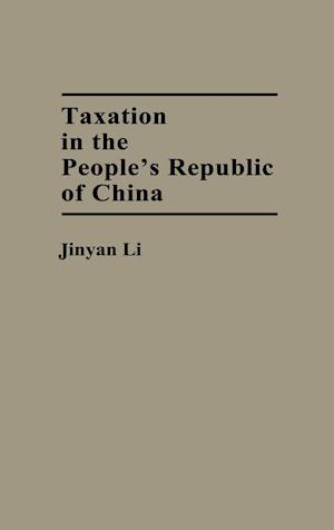 Taxation in the People's Republic of China af Jinyan Li