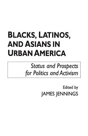 Blacks, Latinos, and Asians in Urban America af James Jennings