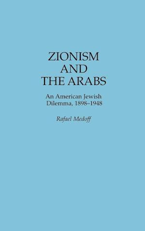 Zionism and the Arabs af Rafael Medoff