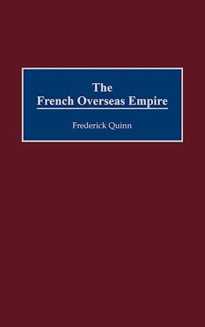 The French Overseas Empire af Frederick Quinn