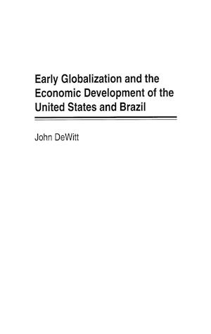 Early Globalization and the Economic Development of the United States and Brazil af John DeWitt