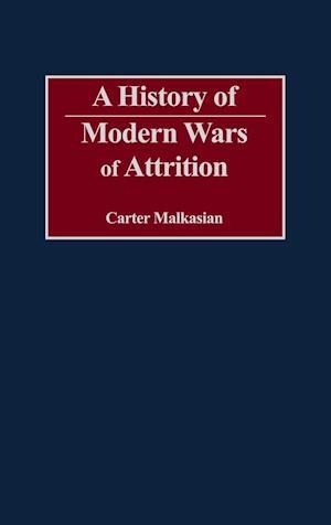 A History of Modern Wars of Attrition af Carter Malkasian