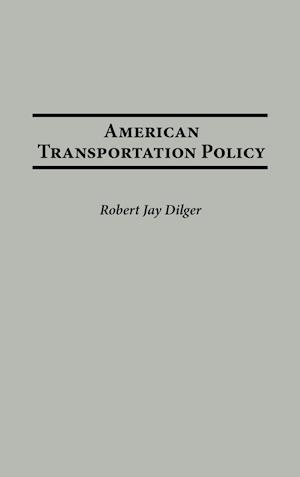 American Transportation Policy af Robert Jay Dilger