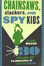Chainsaws, Slackers, and Spy Kids af Alison Macor