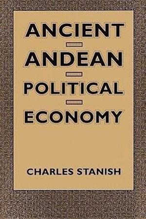 Ancient Andean Political Economy af Charles Stanish