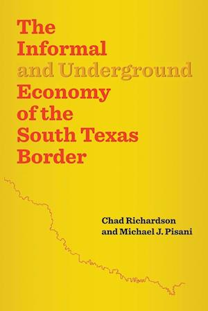 The Informal and Underground Economy of the South Texas Border af Chad Richardson