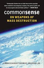 Common Sense on Weapons of Mass Destruction af Thomas Graham