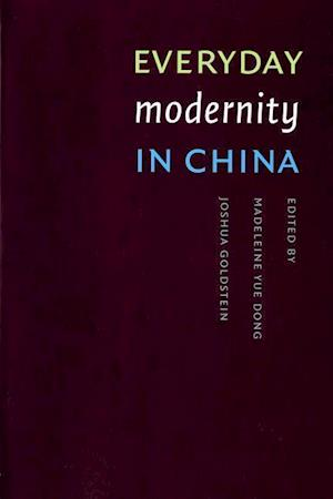 Everyday Modernity in China af Madeleine Yue Dong