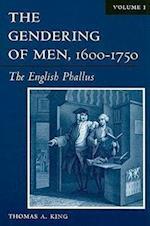 The Gendering of Men, 1600-1750 Volume 1 af Thomas A. King