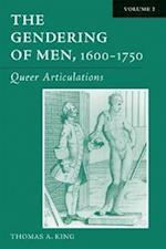The Gendering of Men, 1600-1750, Volume 2 af Thomas A. King
