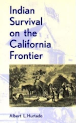 Indian Survival on the California Frontier af Albert L. Hurtado