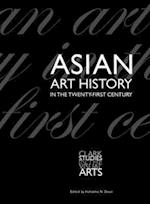 Asian Art History in the Twenty-First Century af Rana Mitter, John Clark, Yukio Lippit