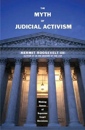 Myth of Judicial Activism af Kermit Roosevelt