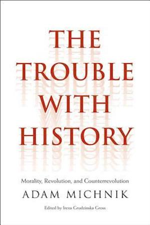 The Trouble with History af Adam Michnik