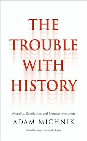 Trouble with History af Adam Michnik